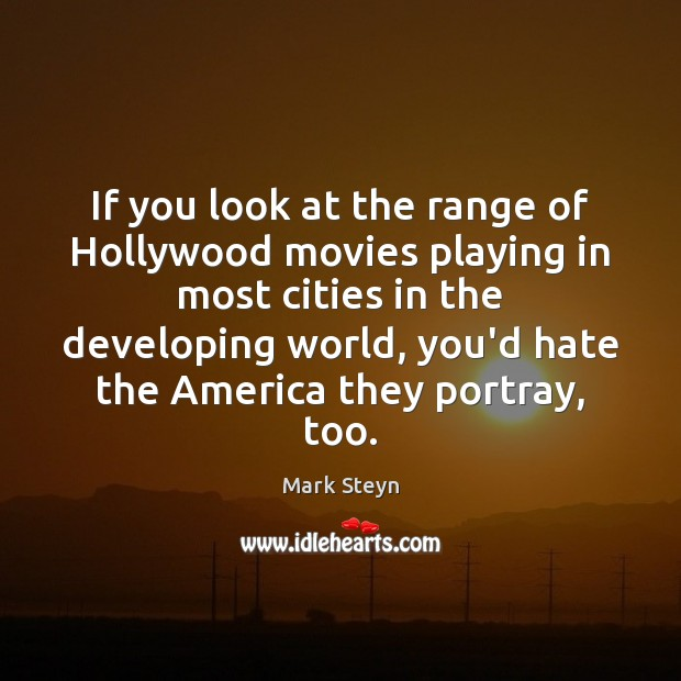 If you look at the range of Hollywood movies playing in most Mark Steyn Picture Quote