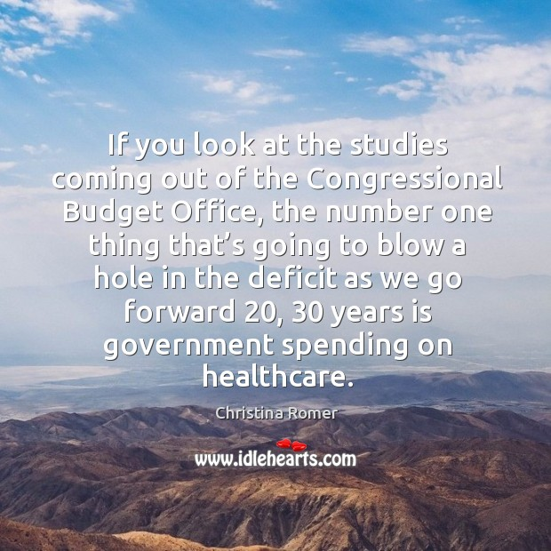 If you look at the studies coming out of the congressional budget office, the number one thing that's going Christina Romer Picture Quote