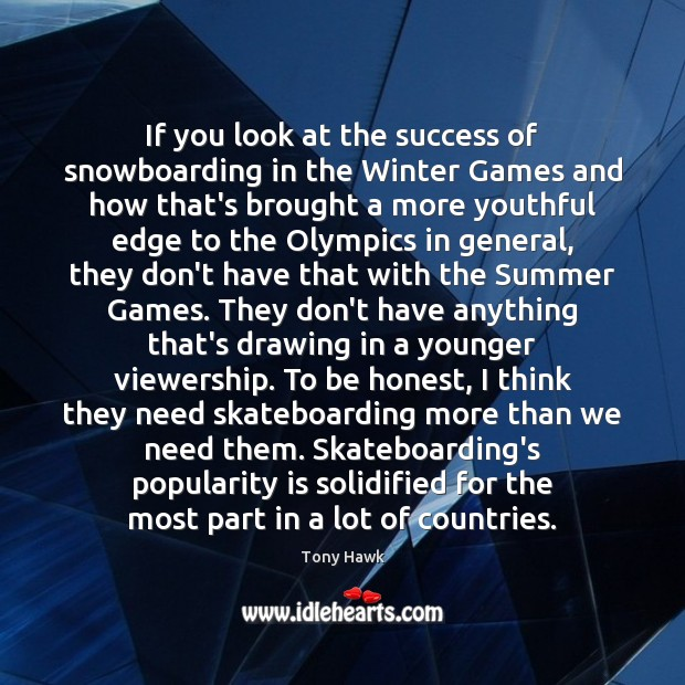If you look at the success of snowboarding in the Winter Games Image
