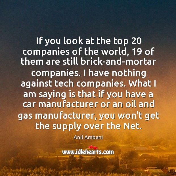 If you look at the top 20 companies of the world, 19 of them Anil Ambani Picture Quote