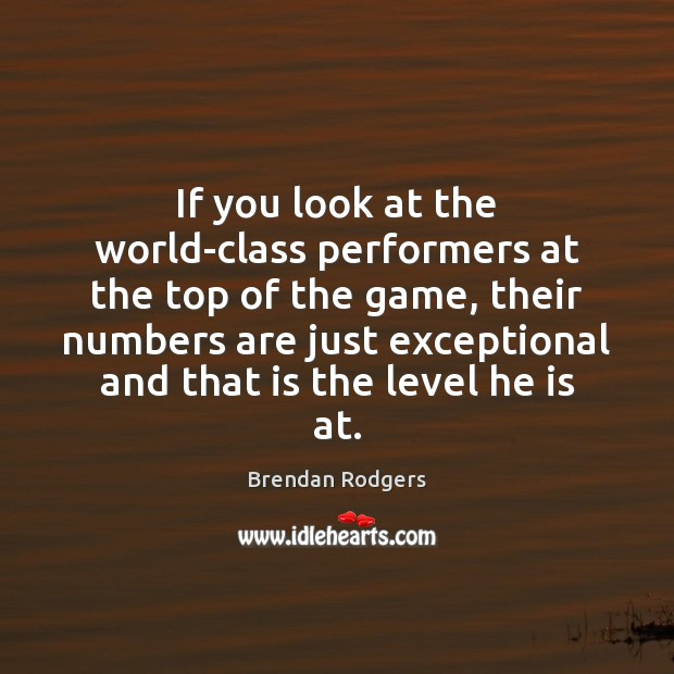 If you look at the world-class performers at the top of the Image
