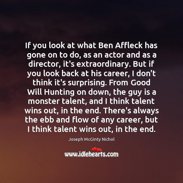 Image, If you look at what Ben Affleck has gone on to do,
