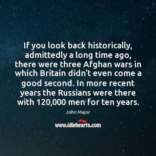 If you look back historically, admittedly a long time ago, there were John Major Picture Quote