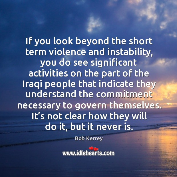 If you look beyond the short term violence and instability, you do see significant activities Image