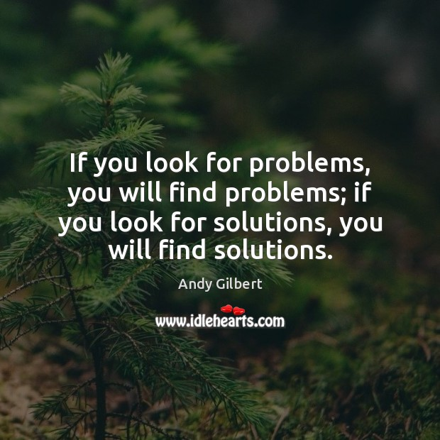 Image, If you look for problems, you will find problems; if you look