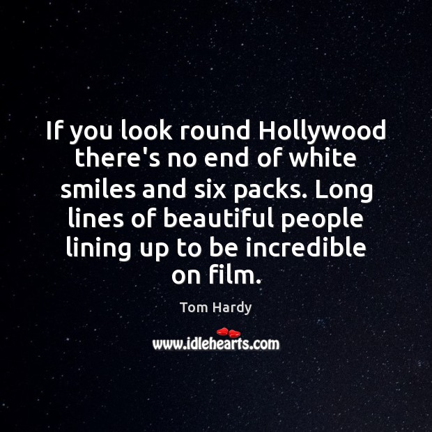If you look round Hollywood there's no end of white smiles and Tom Hardy Picture Quote