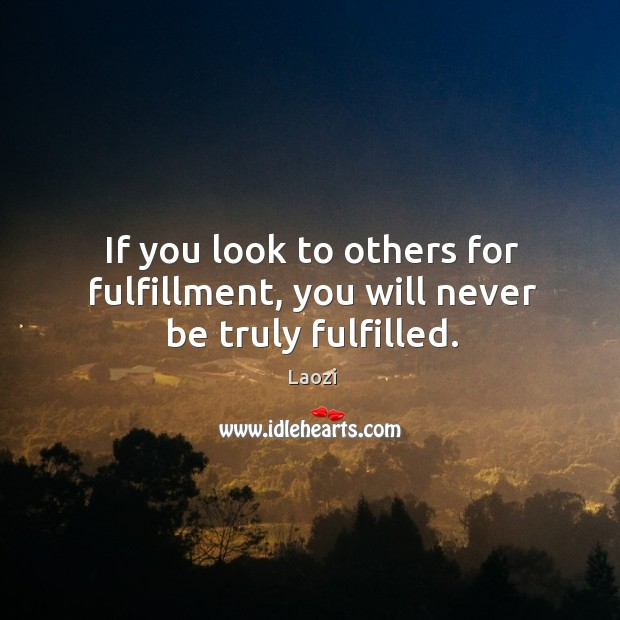 Image, If you look to others for fulfillment, you will never be truly fulfilled.