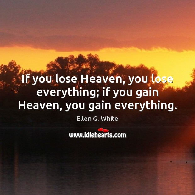 If you lose Heaven, you lose everything; if you gain Heaven, you gain everything. Image