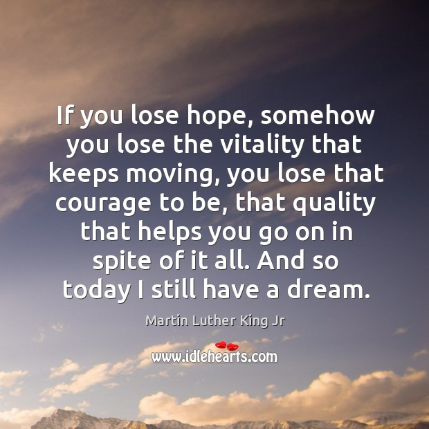 Image, If you lose hope, somehow you lose the vitality that keeps moving,