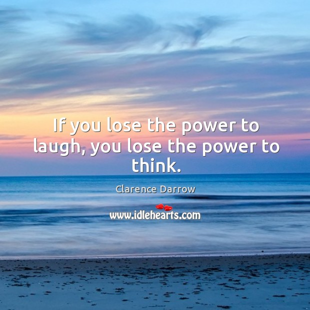 If you lose the power to laugh, you lose the power to think. Image