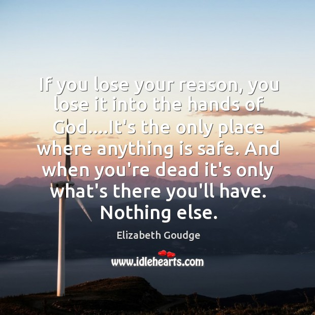 If you lose your reason, you lose it into the hands of Elizabeth Goudge Picture Quote