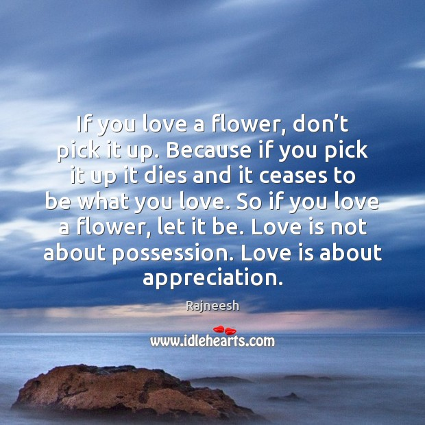 If you love a flower, don't pick it up. Because if Image