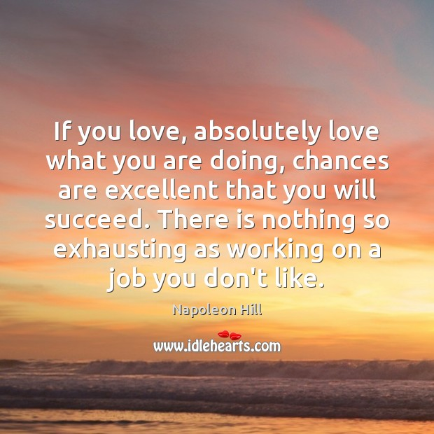 If you love, absolutely love what you are doing, chances are excellent Image