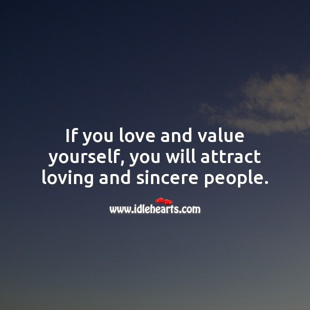If you love and value yourself, you will attract loving and sincere people. Value Quotes Image