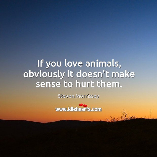 If You Love Animals, Obviously It Doesn't Make Sense To