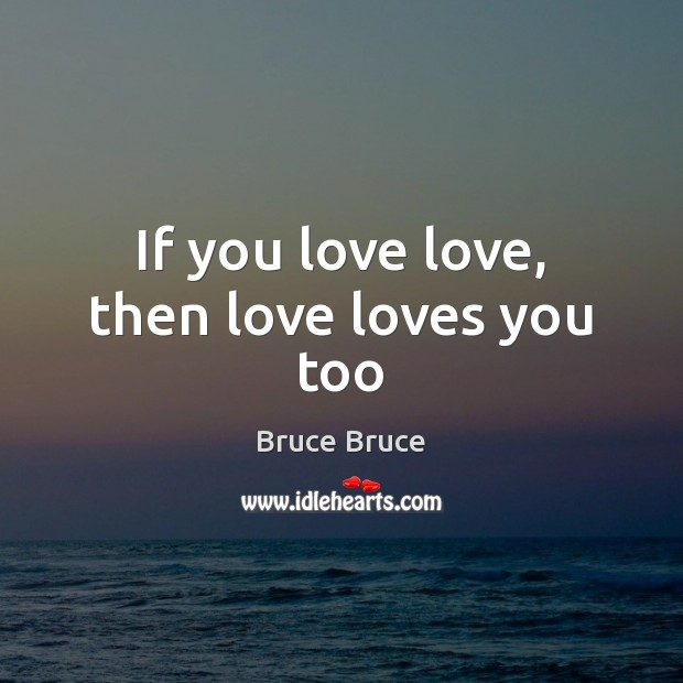 Image, If you love love, then love loves you too