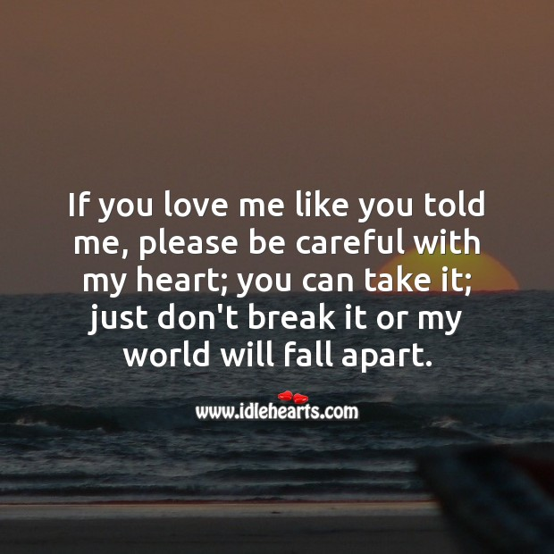 If you love me like you told me, please be careful with my heart. Sad Love Messages Image