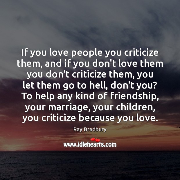 If you love people you criticize them, and if you don't love Image