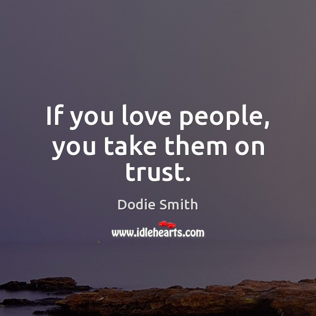 If you love people, you take them on trust. Image