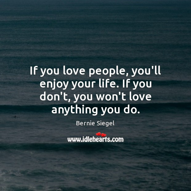 Image, If you love people, you'll enjoy your life. If you don't, you won't love anything you do.