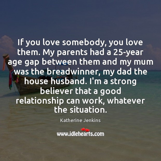 Image, If you love somebody, you love them. My parents had a 25-year