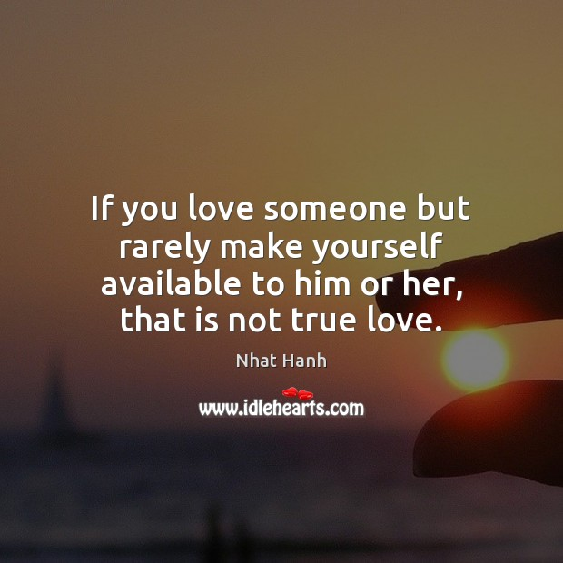 Image, If you love someone but rarely make yourself available to him or