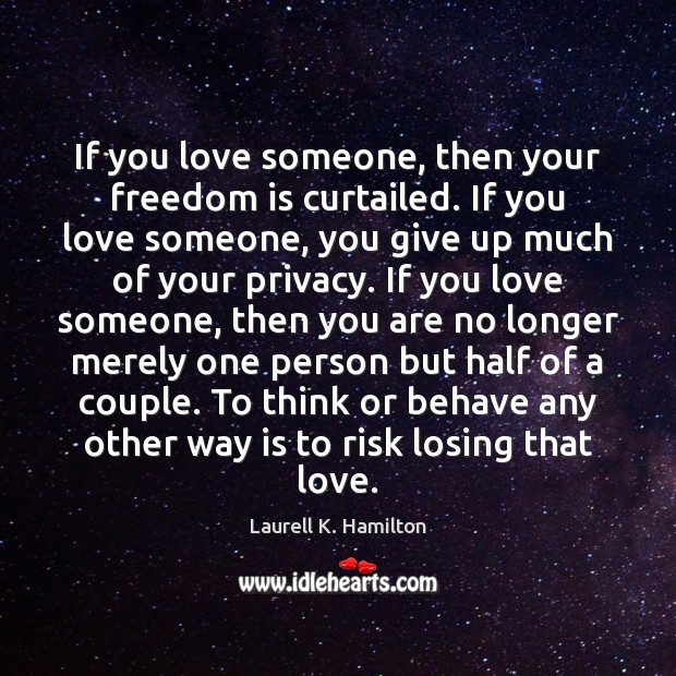 If you love someone, then your freedom is curtailed. If you love Image