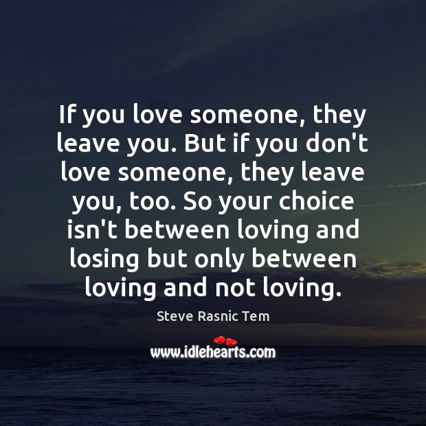If you love someone, they leave you. But if you don't love Love Someone Quotes Image