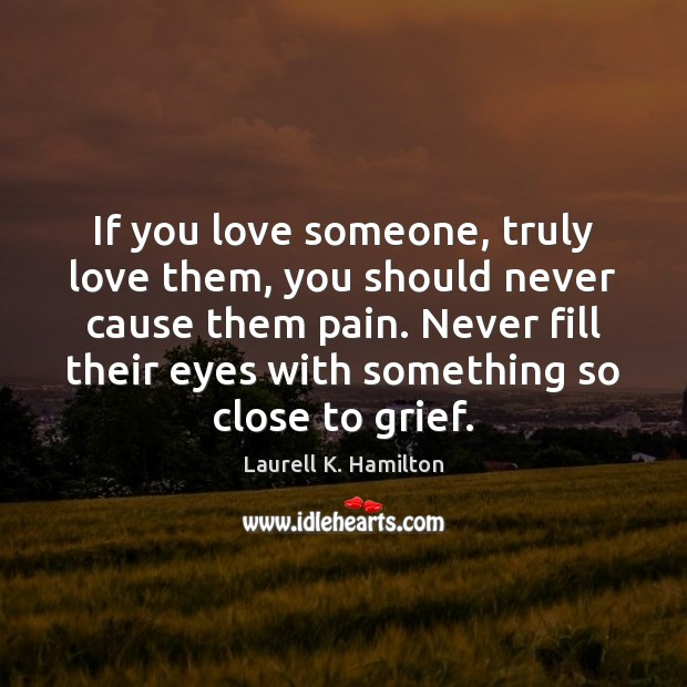 Image, If you love someone, truly love them, you should never cause them