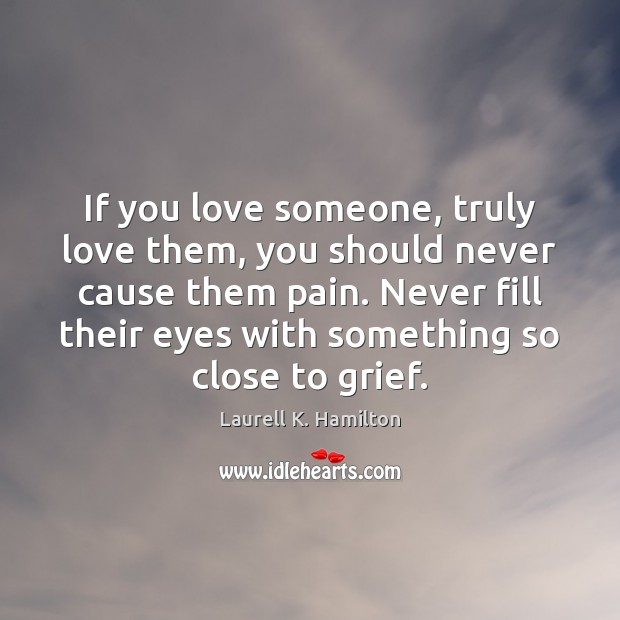 Image about If you love someone, truly love them, you should never cause them