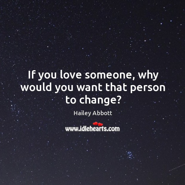 If you love someone, why would you want that person to change? Image
