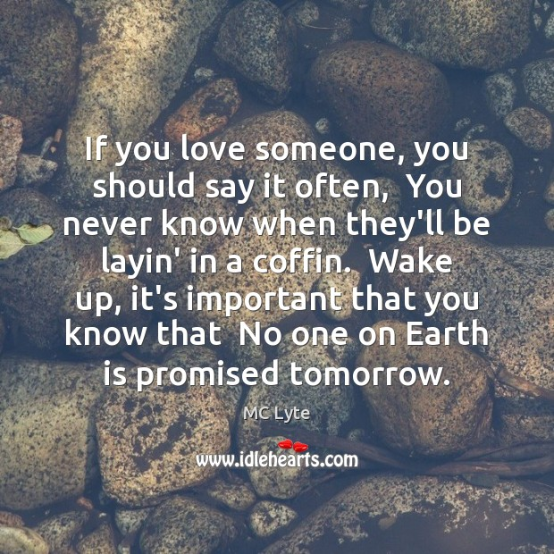 If you love someone, you should say it often,  You never know Image