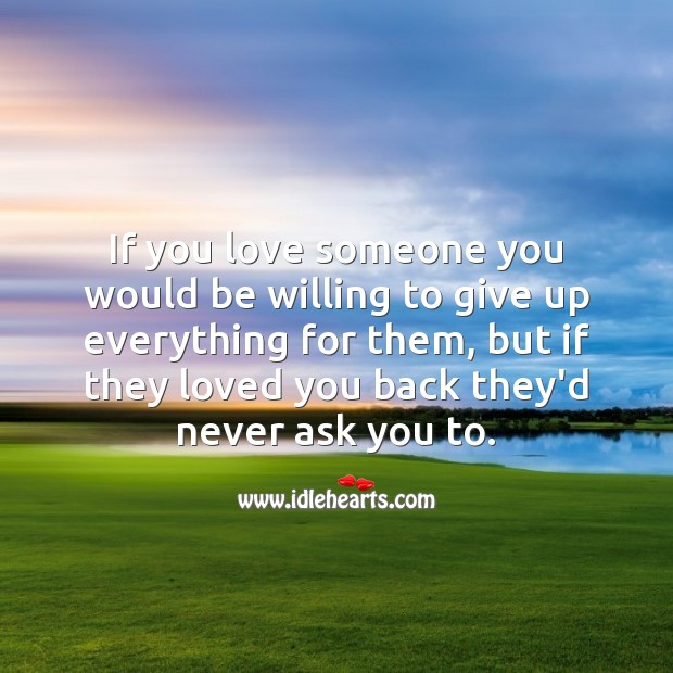 If you love someone you would be willing to give up everything for them Image