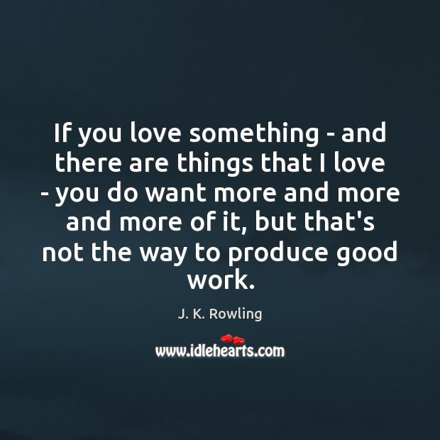 If you love something – and there are things that I love J. K. Rowling Picture Quote