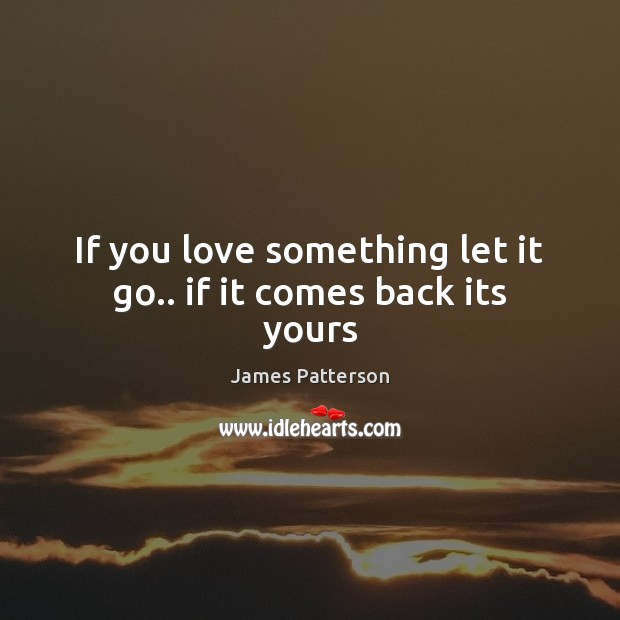 Image, If you love something let it go.. if it comes back its yours