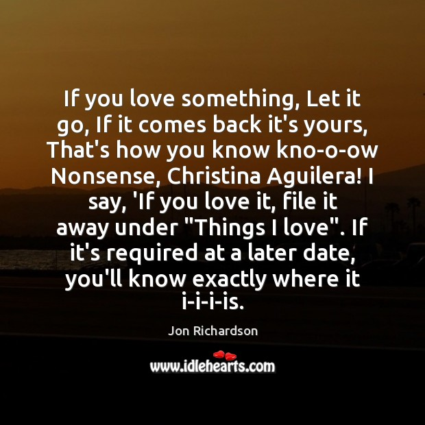 If you love something, Let it go, If it comes back it's Image