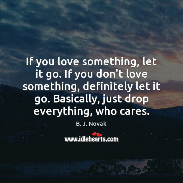 If you love something, let it go. If you don't love something, Image