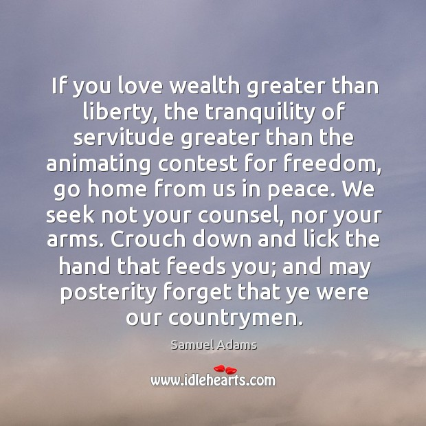 If you love wealth greater than liberty, the tranquility of servitude greater than Image