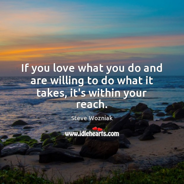 If you love what you do and are willing to do what it takes, it's within your reach. Image
