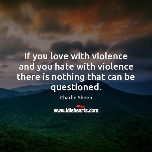 If you love with violence and you hate with violence there is Hate Quotes Image