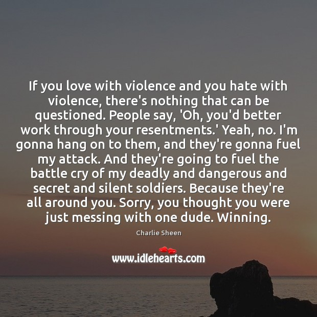 Image, If you love with violence and you hate with violence, there's nothing