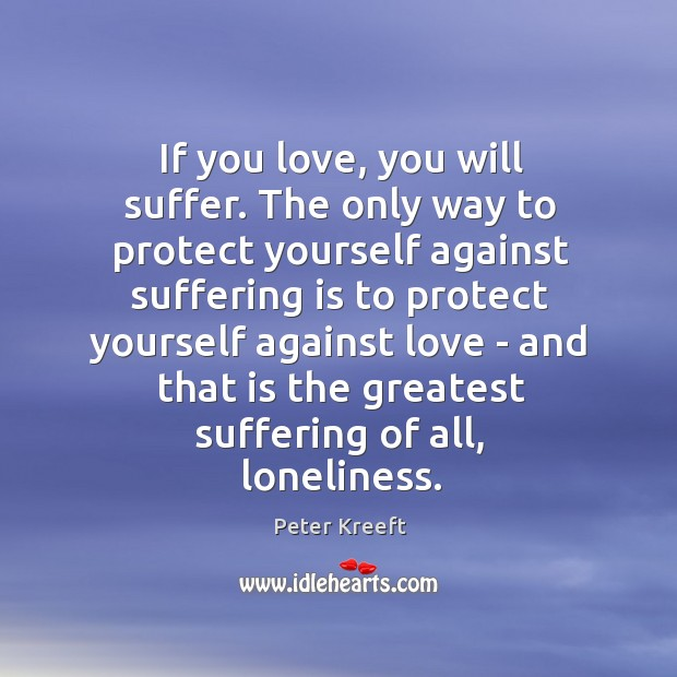 If you love, you will suffer. The only way to protect yourself Image