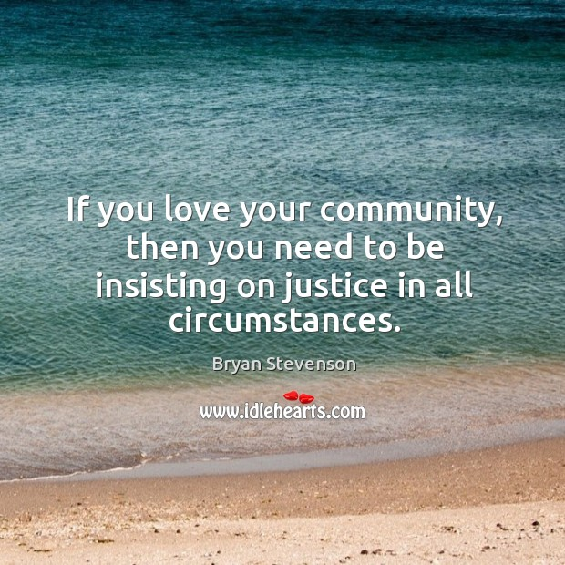 Image, If you love your community, then you need to be insisting on justice in all circumstances.