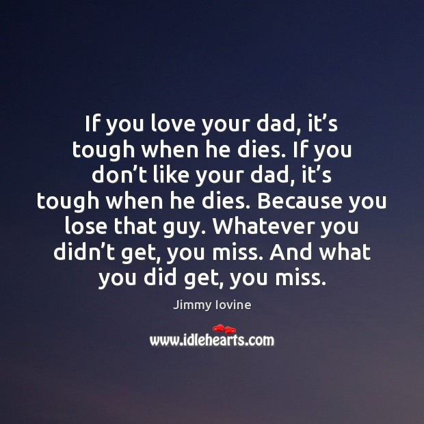 If you love your dad, it's tough when he dies. If Image