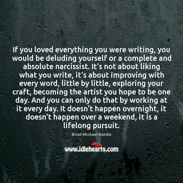 If you loved everything you were writing, you would be deluding yourself Image