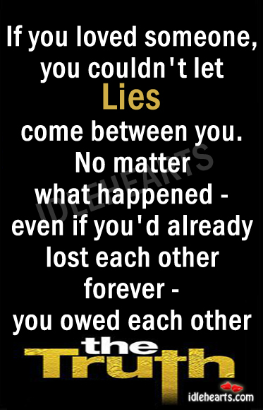 If You Loved Someone, You Couldn't Let Lies…
