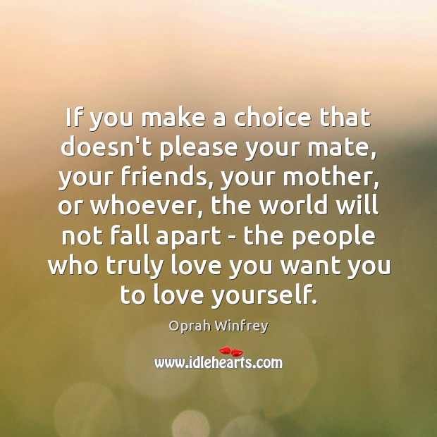 If you make a choice that doesn't please your mate, your friends, Oprah Winfrey Picture Quote