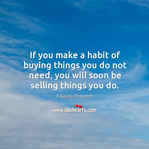 If you make a habit of buying things you do not need Filipino Proverbs Image