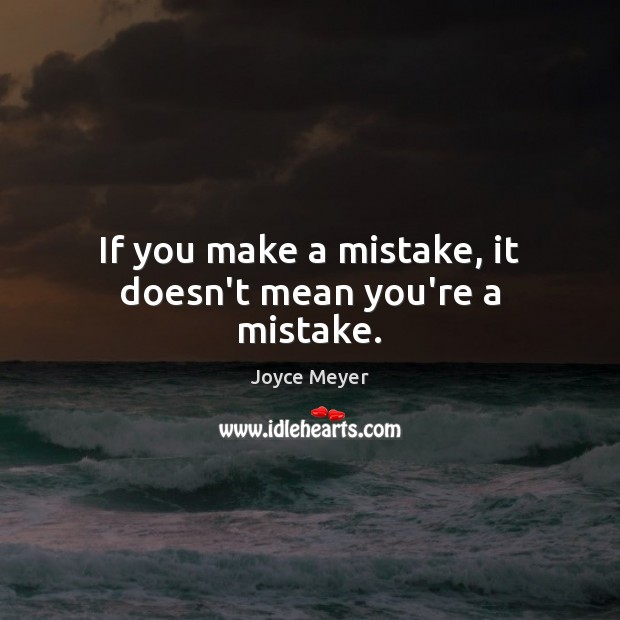 If you make a mistake, it doesn't mean you're a mistake. Joyce Meyer Picture Quote