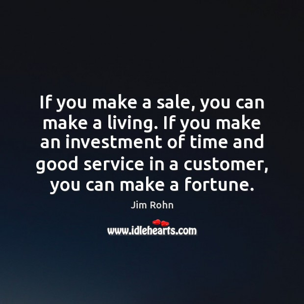 If you make a sale, you can make a living. If you Investment Quotes Image